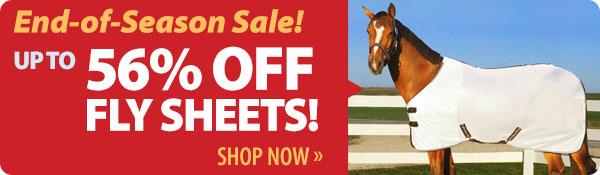 End-of-Season Sale! Up to 56% off Fly Sheets! Shop Now »