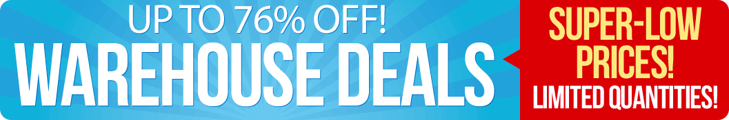 Warehouse Deals! Super-low prices! Limited quantities!