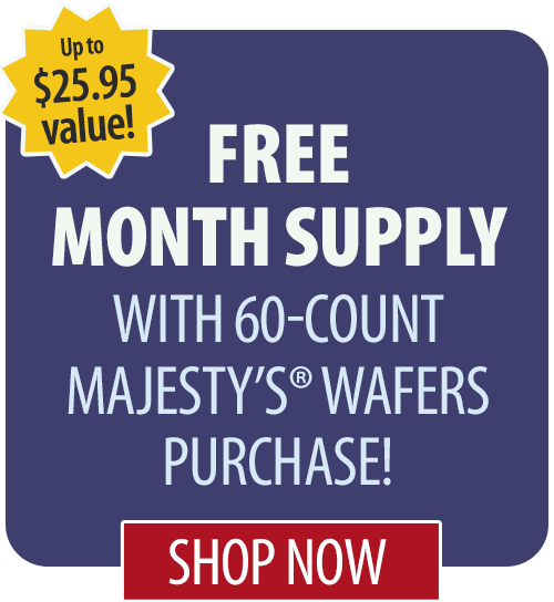 Free month supply with 60-count Majesty's� Wafers purchase!