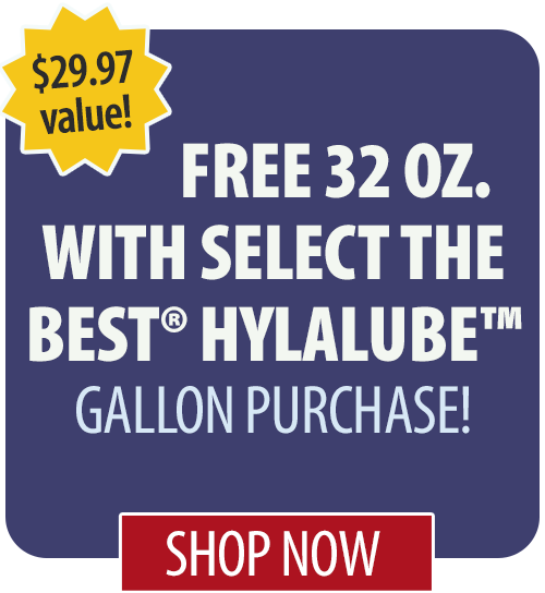 Free 32 oz. with Select the Best� HylaLUBE� gallon purchase!