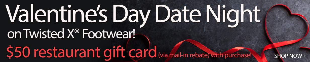 Valentine's Day Date Night on Twisted X® Footwear! $50 restaurant gift card (via mail-in rebate) with purchase!