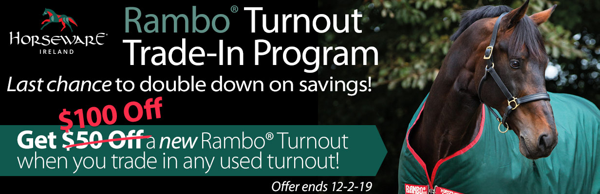 Rambo Turnout Trade-in Program - Last chance to double down on savings! Get $100 off a new Rambo® Turnout when you trade in any used turnout! Offer ends 12/2/19