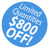 Limited quantities! $800 OFF!