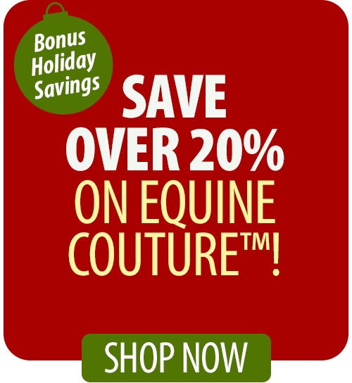 Save over 20% on Equine Couture™!