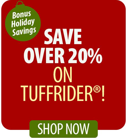 Save over 28% on TuffRider®!